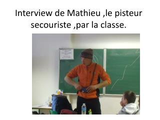 Interview de Mathieu ,le pisteur secouriste ,par la classe.
