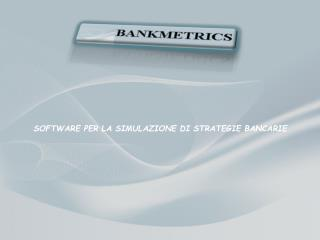 SOFTWARE PER LA SIMULAZIONE DI STRATEGIE BANCARIE