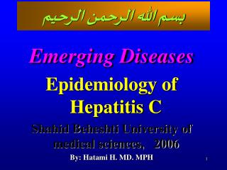 Emerging Diseases Epidemiology of Hepatitis C Shahid Beheshti University of medical sciences,   2006 By: Hatami H. MD. M