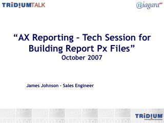 """""""AX Reporting – Tech Session for Building Report Px Files"""" October 2007"""
