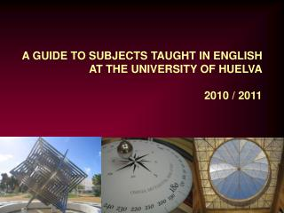 A GUIDE TO SUBJECTS TAUGHT IN ENGLISH  AT THE UNIVERSITY OF HUELVA 2010 / 2011