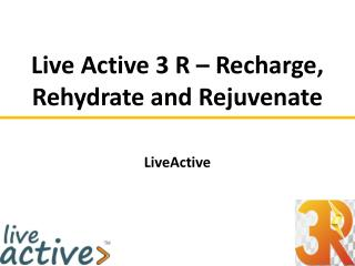 Live Active 3 R – Recharge, Rehydrate and Rejuvenate