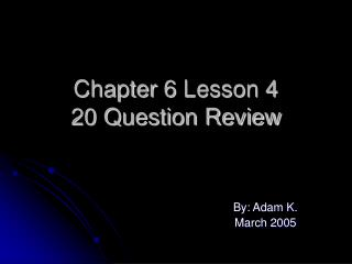 Chapter 6 Lesson 4 20 Question Review