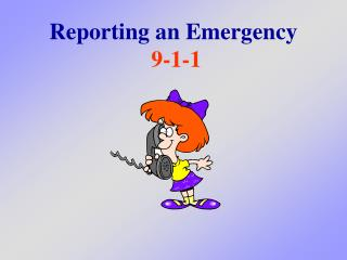 Reporting an Emergency 9-1-1