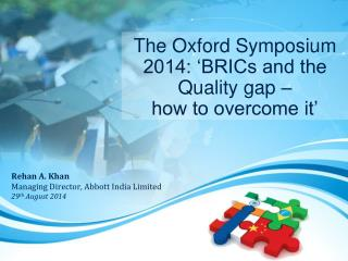 The Oxford Symposium 2014: �BRICs and the Quality gap �  how to overcome it�