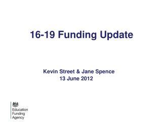 16-19 Funding Update Kevin  Street & Jane Spence 13  June 2012