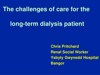 The challenges of care for the   long-term dialysis patient