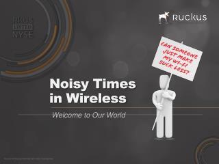 Noisy Times  in Wireless