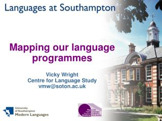 Mapping our language programmes Vicky Wright Centre for Language Study vmw@soton.ac.uk