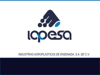 INDUSTRIAS AGROPLASTICAS DE ENSENADA, S.A. DE C.V.