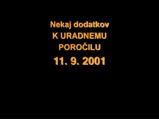 Nekaj dodatkov K URADNEMU POROČILU 11. 9. 2001