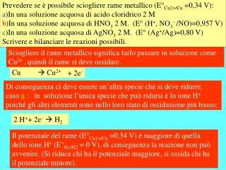 Prevedere se è possibile sciogliere rame metallico (E° Cu2+/Cu  =0,34 V):