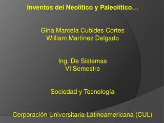 Inventos del Neolítico y  Paleolítico … Gina Marcela Cubides Cortes William Martínez Delgado