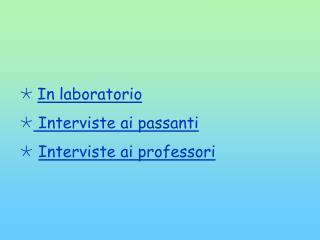 In laboratorio Interviste ai passanti Interviste ai professori