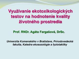 Vyu ží vanie ekotoxikologických testov na hodnotenie kvality  ž ivotného prostredia