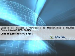 Gerência de Inspeção e Certificação de Medicamentos e Insumos Farmacêuticos (GIMED/ GGIMP)