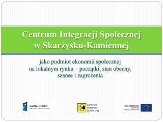 Centrum Integracji Społecznej  w Skarżysku-Kamiennej