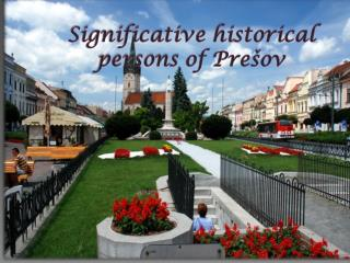 Significative historical persons of  Pre�ov