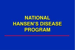 NATIONAL HANSEN'S DISEASE PROGRAM