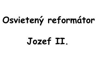 Osvietený reformátor Jozef II.