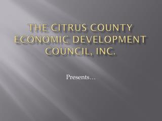 The Citrus County  Economic Development Council, Inc.
