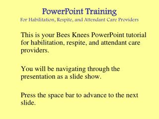 PowerPoint Training For Habilitation, Respite, and Attendant Care Providers