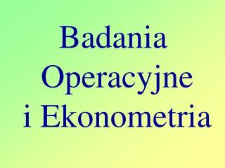 Badania  Operacyjne i Ekonometria