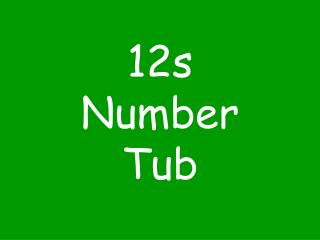 12s Number Tub