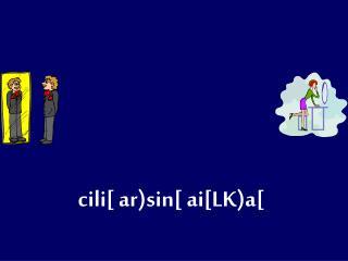 cili[ ar)sin[ ai[LK)a[