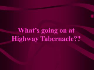 What�s going on at  Highway Tabernacle??