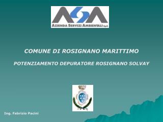 COMUNE DI ROSIGNANO MARITTIMO POTENZIAMENTO DEPURATORE ROSIGNANO SOLVAY