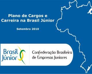 Plano de Cargos e Carreira na Brasil Júnior Setembro 2010