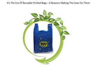 It's The Era Of Reusable Printed Bags – 6 Reasons Making The