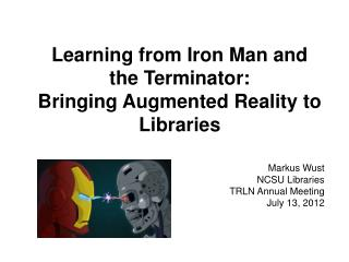 Learning from Iron Man and the Terminator:  Bringing Augmented Reality to Libraries