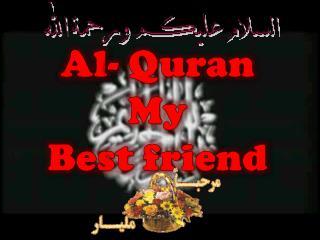 Al- Quran  My   Best friend