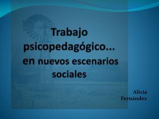 Trabajo psicopedagógico ...  en  nuevos escenarios sociales