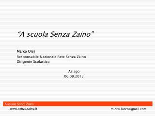 """""""A scuola Senza Zaino"""" Marco Orsi Responsabile Nazionale Rete Senza Zaino Dirigente Scolastico"""