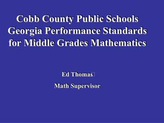 Cobb County Public Schools Georgia Performance Standards for Middle Grades Mathematics Ed Thomas