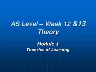 AS Level – Week 12  &13  Theory