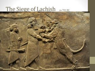 The Siege of Lachish    ca .  701  BC