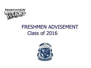 FRESHMEN ADVISEMENT Class  of  2016