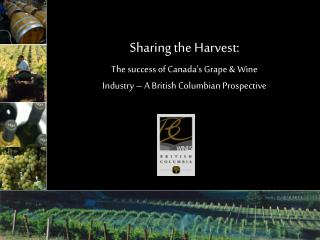 Sharing the Harvest: The success of Canada's Grape & Wine