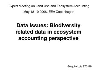 Data Issues:  Biodiversity related data in ecosystem accounting perspective
