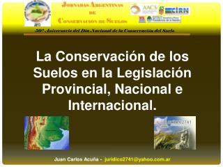 La Conservación de los Suelos en la Legislación Provincial, Nacional e Internacional.