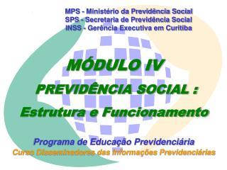 MPS - Minist rio da Previd ncia Social SPS - Secretaria de Previd ncia Social INSS - Ger ncia Executiva em Curitiba