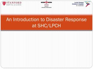 An Introduction to Disaster Response at SHC/LPCH