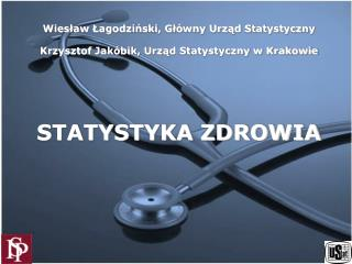 Wiesław Łagodziński, Główny Urząd Statystyczny Krzysztof Jakóbik, Urząd Statystyczny w Krakowie