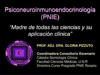 """Psiconeuroinmunoendocrinología (PNIE) """"Madre de todas las ciencias y su aplicación clínica"""""""