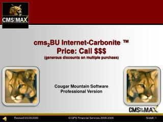 cms 2 BU Internet- Carbonite  � Price: Call $$$ (generous discounts on multiple purchase)