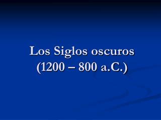 Los Siglos oscuros (1200 � 800 a.C.)